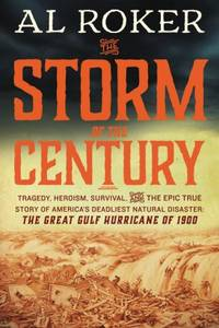 The Storm of the Century: Tragedy, Heroism, Survival, and the Epic True Story of America's Deadliest Natural Disaster: The Great Gulf Hurricane of 1900 by Al Roker - Apparent First - 2015 - from Reading Rat (SKU: RRAB2165)
