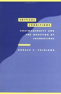 Critical Conditions: Postmodernity and the Question of Foundations (Literature, Culture, Theory)