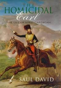 The Homicidal Earl: Lord Cardigan: Life of Lord Cardigan