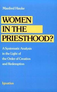 Women in the Priesthood: A Systematic Analysis in the Light of the Order of Creation and Redemption