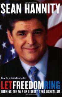 Let Freedom Ring: Winning the War of Liberty over Liberalism by  Sean Hannity - Paperback - 2004 - from Top Notch books and Biblio.com