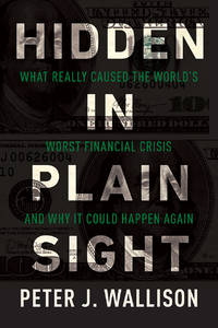Hidden in Plain Sight: What Really Caused the World's Worst Financial Crisis?and Why It Could...