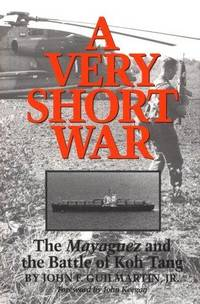 A Very Short War  The Mayaguez and the Battle of Koh Tang [Texas A & M  University Military...