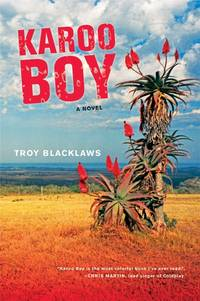 Karoo Boy by  Troy Blacklaws - Paperback - First prepublication printing - 2005 - from Cup and Chaucer Books and Biblio.com