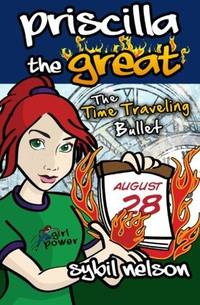 Priscilla the Great: The Time Traveling Bullet
