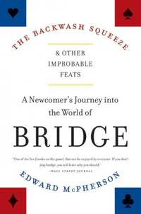 The Backwash Squeeze and Other Improbable Feats: A Newcomer's Journey into the World of Bridge by Edward McPherson - Paperback - from Discover Books (SKU: 3191887654)