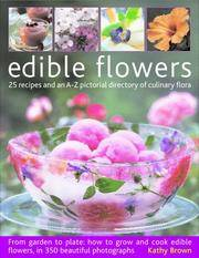 Edible Flowers: From garden to kitchen: growing flowers you can eat, with a directory of 40...