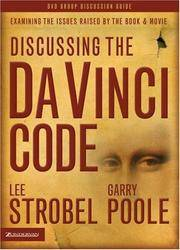 Discussing the Da Vinci Code Discussion Guide: Examining the Issues Raised by the Book and Movie