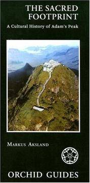 The Sacred Footprint: A Cultural History Of Adam's Peak (Orchid Guides) by Markus Aksland - Paperback - 1st Edition  - 2001 - from Dalley Book Service and Biblio.com
