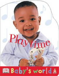 Baby's World Shaped Board: Playtime (Baby's World Shaped Board Books) by DK - Hardcover - from Wonder Book and Biblio.com