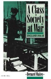 A CLASS SOCIETY AT WAR: ENGLAND 1914-1918