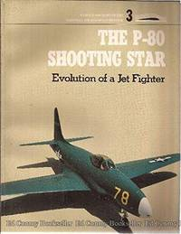 The P-80 Shooting Star: Evolution of a Jet Fighter (Famous Aircraft of the National Air &...