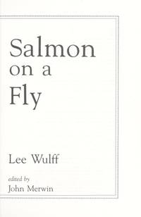 Salmon on a Fly: The Essential Wisdom and Lore from a Lifetime of Salmon Fishing