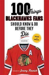 100 Things Blackhawks Fans Should Know & Do Before They Die (100 Things.Fans Should Know)