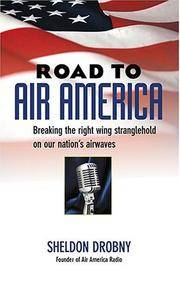 Road to Air America: Breaking the right Wing stranglehold on Our Nation's Airwaves