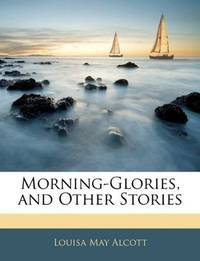 image of Morning-Glories, and Other Stories