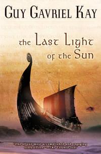 The Last Light of the Sun (Kay, Guy Gavriel)