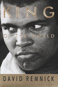 King of the World: Muhammad Ali and the Rise of an American Hero by  David Remnick - 1st Edition - 1998 - from ThatBookGuy and Biblio.com