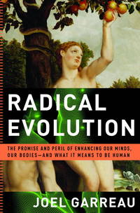Radical Evolution: The Promise and Peril of Enhancing Our Minds, Our Bodies -- and What It Means to Be Human by  Joel Garreau - Hardcover - 2005-05-17 - from Once Upon a Time Books (SKU: mon0000008332)