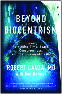 BEYOND BIOCENTRISM: Rethinking Time, Space, Consciousness & The Illusion Of Death