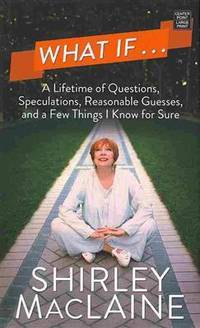 image of What If...: A Lifetime of Questions, Speculations, Reasonable Guesses, and a Few Things I Know for Sure