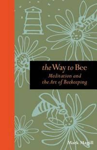 The Way to Bee  :  Meditation andthe Art of Beekeeping