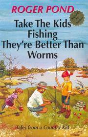 Take The Kids Fishing; They're Better Than Worms Roger Pond