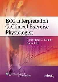 ECG Interpretation for the Clinical Exercise Physiologist (Point (Lippincott Williams &...