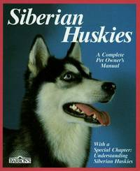 Siberian Huskies: Everything About Purchase, Care, Nutrition, Breeding, Behavior, And Training