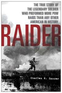 Raider: The True Story of the Legendary Soldier Who Performed More POW Raids Than Any Other...