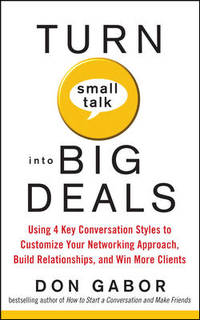 Turn Small Talk into Big Deals: Using 4 Key Conversation Styles to Customize Your Networking...