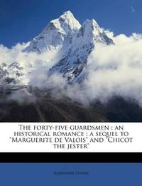 image of The forty-five guardsmen: an historical romance ; a sequel to