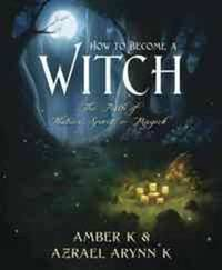 How to Become a Witch: The Path of Nature, Spirit & Magick by  Azrael Arynn K - Paperback - from Magers and Quinn Booksellers and Biblio.com