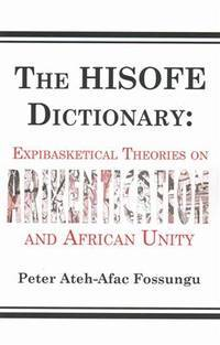 The HISOFE Dictionary of Midnight Politics: Expibasketical Theories on Afrikentication and...