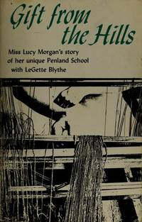 GIFT FROM THE HILLS: Miss Lucy Morgan's story of her unique Penland School