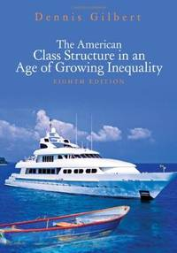 The American Class Structure in an Age of Growing Inequality by Dennis Gilbert - Paperback - from Better World Books Ltd and Biblio.com