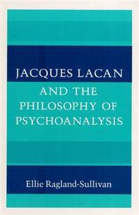 image of Jacques Lacan and the Philosophy of Psychoanalysis