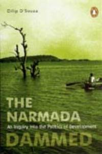 The Narmada Dammed: An Inquiry Into The Politics Of Development