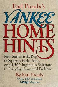 Earl Proulx's Yankee Home Hints: From Stains on the Rug to Squirrels in the Attic, over 1,500...