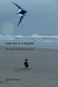 LITTLE MAN IN A DOG SUIT: THE STORY OF A BOSTON TERRIER (PAPERBACK)