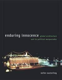 ENDURING INNOCENCE Global Architecture and its Political Masquerades