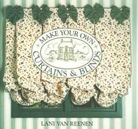 MAKE YOUR OWN CURTAINS & BLINDS by  Lani Van Reenen - First American Edition - 1994 - from Gravelly Run Antiquarians and Biblio.com