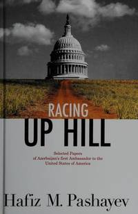 Racing Up Hill: Selected Papers of Azerbaijan's first Ambassador to the United States of America
