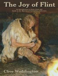 The Joy of Flint, An Introduction to Stone Tools and Guide to the Museum of Antiquities Collection, University of Newcastle-upon-Tyne