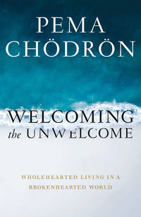WELCOMING THE UNWELCOME: Wholehearted Living In A Brokenhearted World (H)