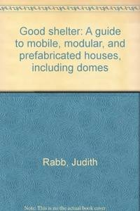 Good Shelter A Guide to Mobiles, Modular, and Prefabricated Homes