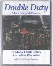 Double Duty - Sketches and Diaries of Molly Lamb Bobak, Canadian War Artist