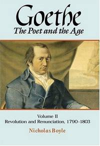 Goethe: The Poet and the Age: Volume I: The Poetry of Desire (1749-1790) (GOETHE, THE POET OF THE AGE)