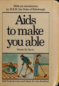 Aids to Make You Able: Self-Help Devices and Ideas for the Disabled (3RD ED.)