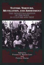 Tattoo, Torture, Mutilation, and Adornment: The Denaturalization of the Body in Culture and Text...